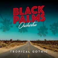 "Black Palms Orchestra ""Tropical Gothic"", cover"