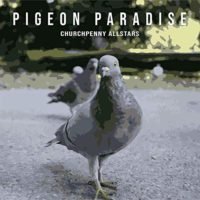 "Churchpenny Allstars ""Pigeon Paradise"", cover"