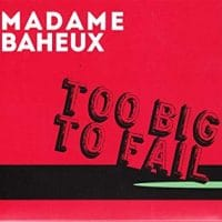 """Madame Baheux: """"Too Big to Fail"""""""